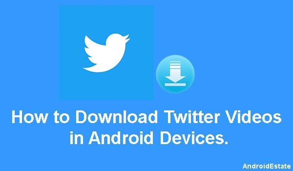 Download twitter videos in Android.